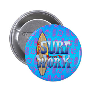 Born To Surf Forced To Work Pinback Button