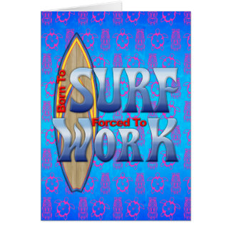 Born To Surf Forced To Work Greeting Cards