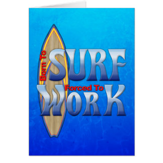 Born To Surf Forced To Work Card
