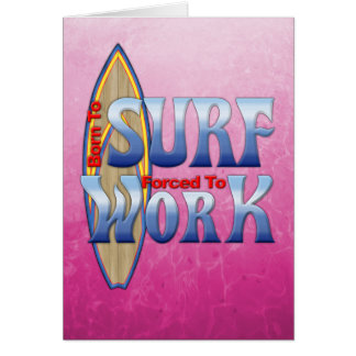 Born To Surf Forced To Work Cards