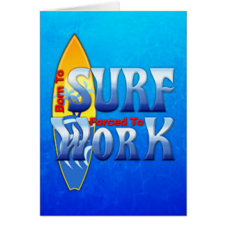 Born To Surf Forced To Work Greeting Card
