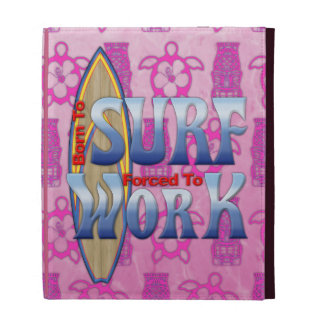 Born To Surf Forced To Work iPad Cases