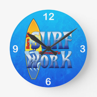 Born To Surf Forced To Work Round Clock