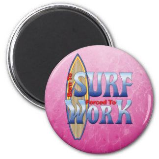 Born To Surf Forced To Work Refrigerator Magnet