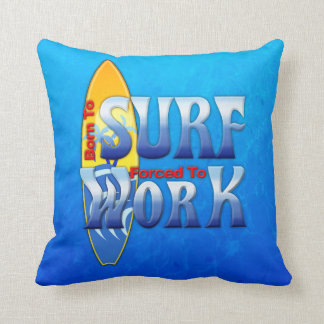 Born To Surf Forced To Work Throw Pillows