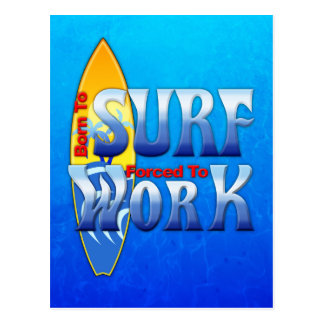 Born To Surf Forced To Work Post Card