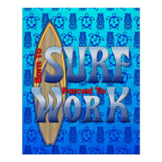 Born To Surf Forced To Work Poster