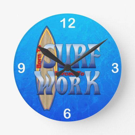 Born To Surf Forced To Work Round Wallclocks