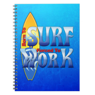 Born To Surf Forced To Work Spiral Notebook
