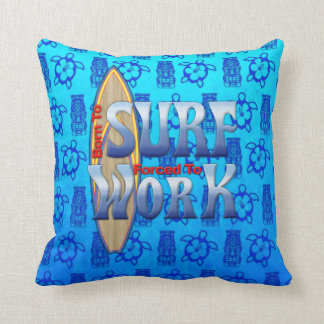 Born To Surf Forced To Work Throw Pillow