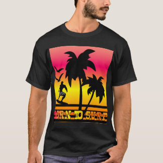 born to surf,surfer boy,surf,surfing T-Shirt