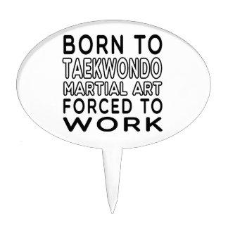 Born To Taekwondo Martial Art Forced To Work Cake Pick