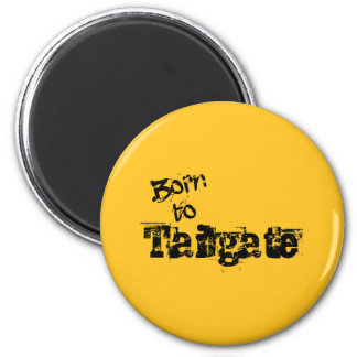 Born to Tailgate in Any Team Colors 2 Inch Round Magnet