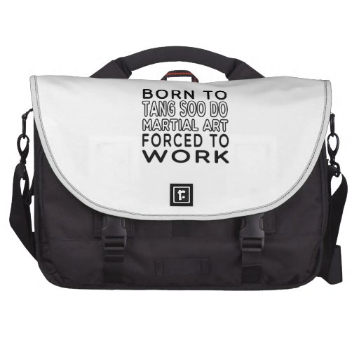 Born To Tang Soo do Martial Art Forced To Work Computer Bag