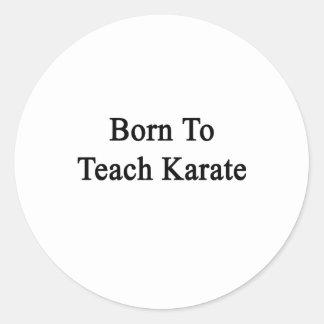 Born To Teach Karate Classic Round Sticker