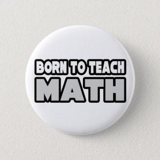 Born To Teach Math Pinback Button