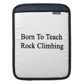 Born To Teach Rock Climbing iPad Sleeve