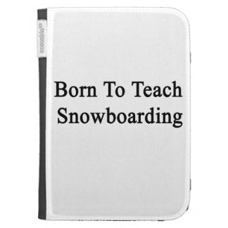 Born To Teach Snowboarding Kindle 3G Covers