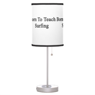Born To Teach Surfing Table Lamp
