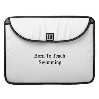 Born To Teach Swimming MacBook Pro Sleeves