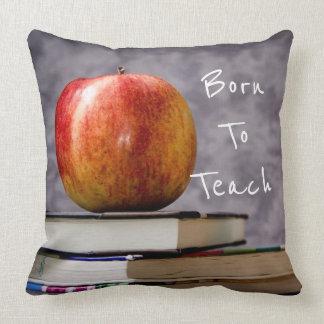 Born to Teach   Teacher for Life Throw Pillow