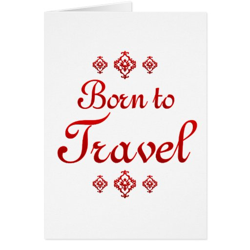 BORN TO TRAVEL GREETING CARD