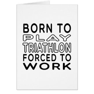 Born To Triathlon Forced To Work Greeting Card