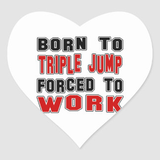 Born to Triple jump forced to work Heart Sticker
