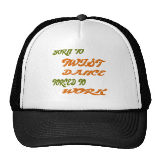 Born to Twist Dance forced to work Trucker Hat