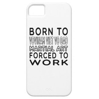 Born To Vovinam Viet vo Dao Martial Art Forced To iPhone 5 Cover