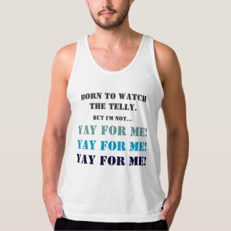 Born to watch the telly, YAY FOR ME! Tank Top