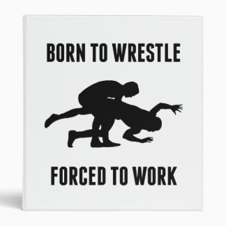 Born To Wrestle Forced To Work 3 Ring Binder