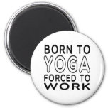 Born To Yoga Forced To Work Magnet