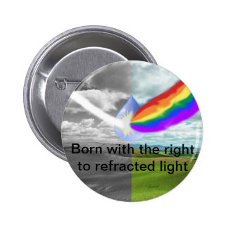 Born with the right to refracted light button