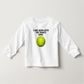 Born With The Tennis Gene Toddler T-shirt