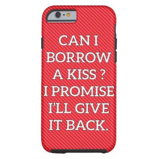 Borrow A Kiss Tough iPhone 6 Case