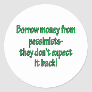 Borrow Money From Pessimists Classic Round Sticker