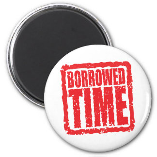 Borrowed Time 2 Inch Round Magnet