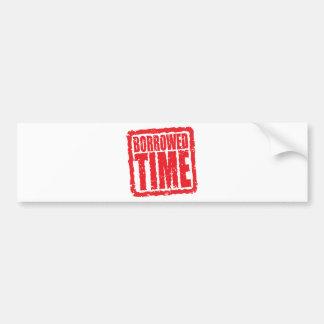 Borrowed Time Bumper Sticker