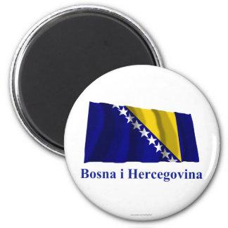 Bosnia and Herzegovina Waving Flag Name in Bosnian Magnet