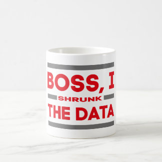 Boss, I shrunk the Data Coffee Mug