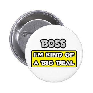 Boss .. I'm Kind of a Big Deal 2 Inch Round Button