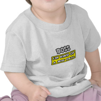 Boss .. I'm Kind of a Big Deal Tee Shirt