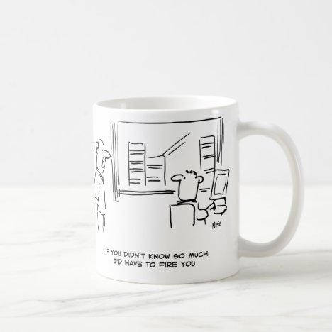 Boss says If you didn't know so much I'd fire you Coffee Mug