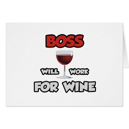 Boss ... Will Work For Wine Card