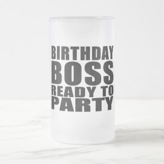 Bosses Birthdays : Birthday Boss Ready to Party Frosted Glass Beer Mug
