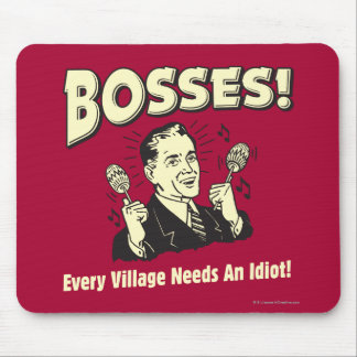 Bosses: Every Village Needs An Idiot Mouse Pad