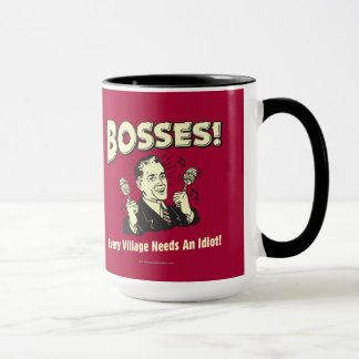 Bosses: Every Village Needs An Idiot Mug