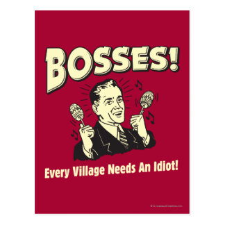 Bosses: Every Village Needs An Idiot Postcard