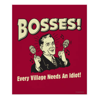 Bosses: Every Village Needs An Idiot Poster